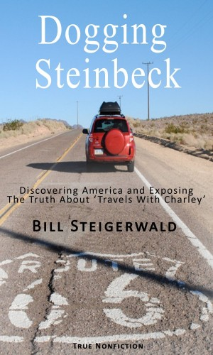 the truth about travels charley bill steigerwald dogging steinbeck by bill steigerwald